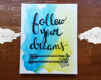 Follow Your Dreams Canvas Quote Art Wall Hanging Dorm Decor Graduation Gift Watercolor Arrow Art Home Decor Office Decor Quote on Canvas