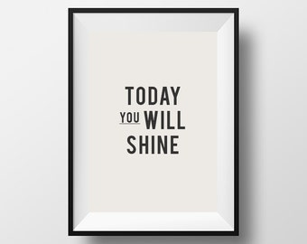 Today you, will shine, wall art, home decor, homewares, shine quote, typographic print, inspirational quotes, download, motivational