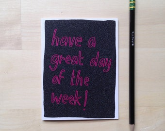 Have a great day of the week! card