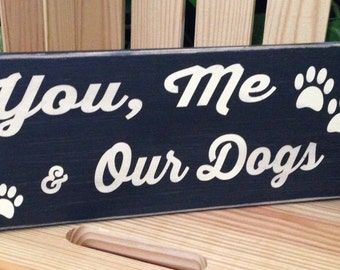 You , Me & Our Dogs  Perfect sign for any and all Dog Lovers! Looks great next to a photo of you and the Dogs.