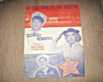 "Ac-Cent-Tchu-Ate The Positive Sheet Music From ""Here Come The Waves"" Starring Bign Crosby, Betty Hutton And Sonny Tufts, Copyright 1944"