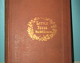 Little Foxes, By Harriet Beecher Stowe, Christopher Crowfield , Copyright 1865, Published by By Ticknor and Fields 1866