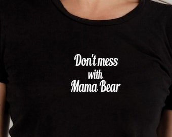 Mama bear Tshirt, Mom tee, don't mess with mama bear, funny tshirts, graphic tee, mothers day, awesome mom, gift for mom, I love you mom