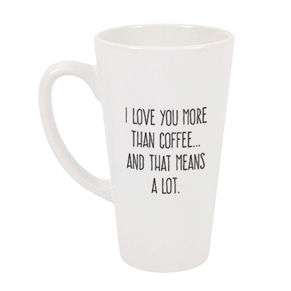 I Love You More Than Coffee: Items Similar To I Love You More Than Coffee...And That
