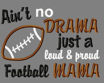 Buy 3 get 1 free!  Ain't no drama, just a loud & proud football mama embroidery design, football applique design