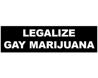 Legalize Gay Marijuana Decal Vinyl or Magnet Bumper Sticker