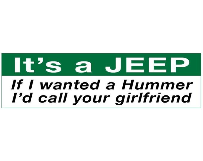 It's a Jeep. If I Wanted a Hummer I'd call Your Girlfriend Decal Vinyl or Magnet Bumper Sticker