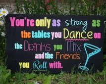 Wood handpainted friendship sign-Your'e only as strong as the tables you dance on, the drinks you mix, and the friends you roll with