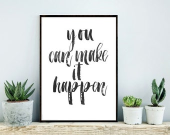 Printable Art, Inspirational Print, You Can Make It Happen, Typography Quote,  Motivational poster,  Home Decor, Instant download