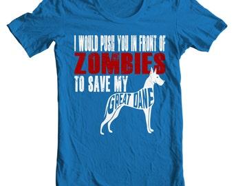 Great Dane T-shirt - I Would Push You In Front Of Zombies To Save My Great Dane - My Dog Great Dane T-shirt