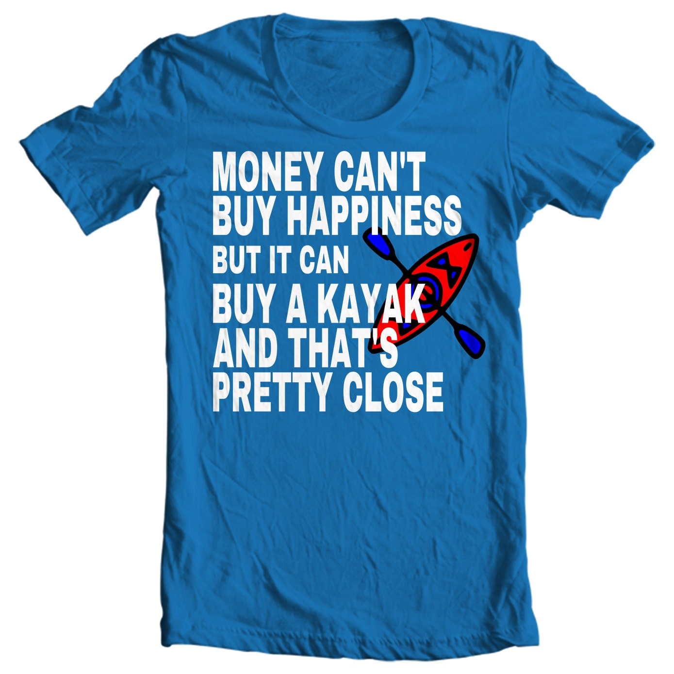 Kayak T-shirt - Money Can't Buy Happiness But It Can Buy A Kayak And That's Pretty Close - Paddle Life Kayaking T-shirt