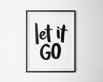 Printable Quote Poster - Typography Print - Digital Download - Printable Quotes - Wall Art - Downloadable - Black and White -Let it Go Quote