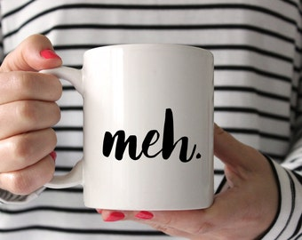 Meh. mug, Made in the USA. coffee cup, funny gift for women or men.