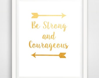 Printable Art, Inspirational Print, Be Strong and Courageous, Typography Quote, Home Decor, Motivational Poster, Gold  Print, Wall Art