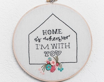 Home is Wherever I'm With You ~ 8' Handmade Embroidery Hoop Art