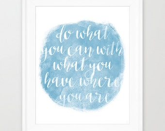 Poster- Do what you can, with what you have where you are(...)-A3A4|A3|A2|Wall Art,Printable Quote,Motivational Quotes,Home Decoration,