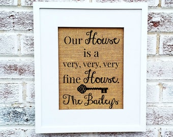 Housewarming gift / New home / Our house is a very very very fine house / house key / welcome home sign / burlap print / personalized name