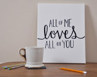 All Of Me Loves All Of You - Canvas