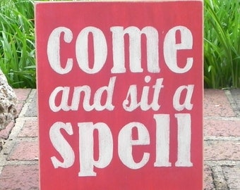Come and Sit a Spell, hand-painted,distressed, wooden, sign, front porch, southern saying, back porch, living room, playroom, rustic, kids,