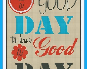 It's a good Day,to have a good day Cross Stitch Pattern, BOGO, Quote cross stitch, PDF counted cross stitch pattern,R002