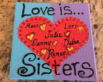 Love is Sisters - Personalized hand painted on 6 x 5 x 1.5 canvas
