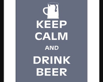 Keep Calm and Drink Beer - Beer - Art Print - Keep Calm Art Prints - Posters