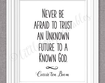 Corrie ten Boom quote, Never be afraid to trust an unknown future to a known God, encouraging quote, wall art inspirational, Christian quote