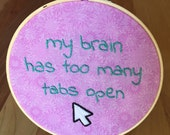 My Brain has too many Tabs Open Embroidery Hoop