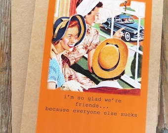 Funny Vintage Friendship Greeting Card. I'm so glad we are friends- because everyone else sucks  Kraft cardstock Design # 201527