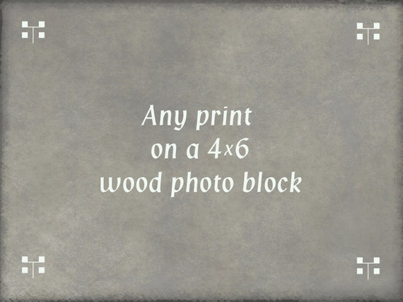 Any Print on a 4 x 6 Deep Wood Block
