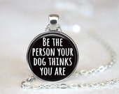 """Be The Person Your Dog Thinks You Are Changeable 1"""" Magnetic Pendant Necklace with Paw Print Organza Bag"""