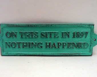 On This Site in 1897 Nothing Happened Sign Plaque Dark Turquoise Aqua Color Wall Decor Sign Shabby Style Chic Distressed