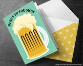 "INSTANT DOWNLOAD Funny printable mother's day card Beer mug ""here's to you Mom"" cute DIY card print at home"