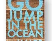 Custom Go Jump in the Ocean sign 22 x 32  on Cedar planks! Add your River name or Family name.