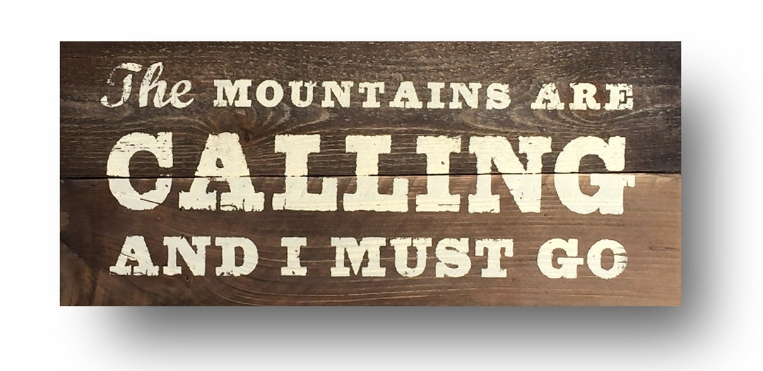 The mountains are calling i must go rustic sign on cedar for The mountains are calling and i must go metal sign