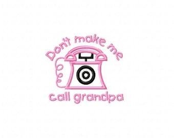 Dont Make Me Call Grandpa Embroidery Machine Applique Design 10832