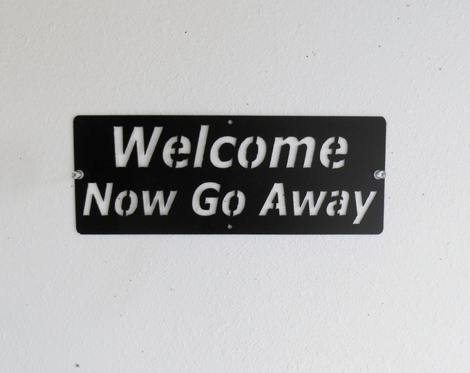 Welcome - Now Go Away- Sign Metal Art Wall Decor