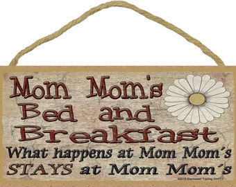 """Mom Mom's Bed and Breakfast What Happens at Stays at Grandmother Sign Plaque 5""""X10"""""""