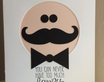 You Can Never Have Too Much Happy Mustache Man Card