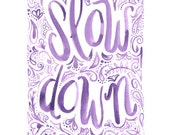 Slow Down Watercolor Print - Typography, Motivational Words