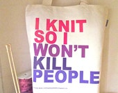 I Knit So I Won't Kill People, Pink and Purple Silk Screened Tote, Ethically and Sustainably Produced