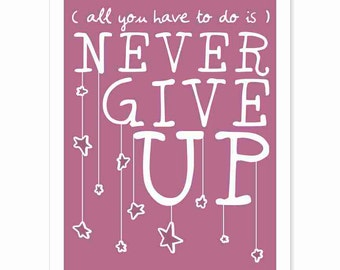 Typography Art Print - Never Give Up v1 - a plum pretty print for dreamers
