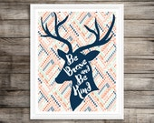 Be Brave and Be Kind Print / 8X10 / Aztec Wall Art / Nursery Art Print / Wall Art / Tribal Nursery Art / Deer Head Print / Antlers