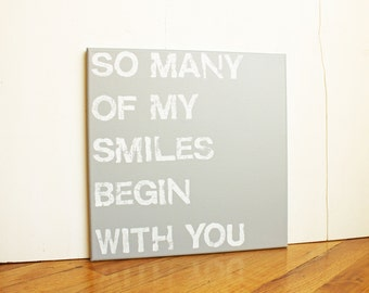 So many of my smiles begin with you, Love Quote, 12X12 Canvas Sign, Wall Art, Gift, Photo Prop, Typography art, Wedding, Family