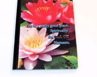 I'm in a really good place, Spiritually.  So, FO. Namaste. -  Blank Journal Note Book MTCoffinz