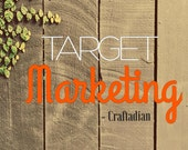 Target Marketing - Target Customer - Marketing for your Etsy Shop - Who is your Target Customer - How to guide