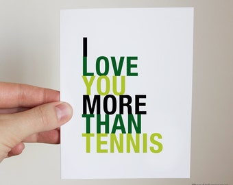 Tennis Card, I Love You More Than Tennis, A2 Size Greeting Card