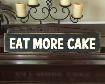 EAT MORE CAKE Sign You Chose Color Plaque Wall Art Wooden Kitchen Bakery Shop You Pick Color Farmhouse Rustic Hand Painted