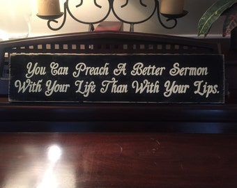You Can Preach A Better Sermon With Your Life Not Your Lips Sign Plaque Hand Painted Wooden You Pick Color Christian Wisdom
