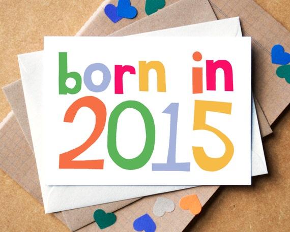 Born in 2015 Card - multicoloured, unisex new baby card